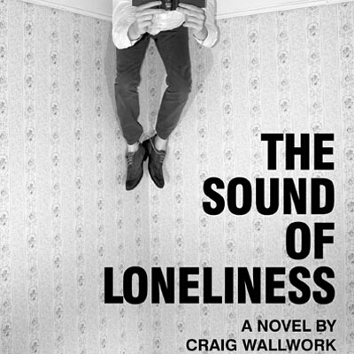 Book Review: The Sound of Loneliness, by Craig Wallwork